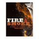 Fire and Smoke: A Pitmaster's Secrets