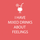 """I Have Mixed Drinks About Feelings"" Paper Cocktail Napkins"