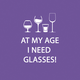 """At My Age I Need Glasses"" Paper Cocktail Napkins"
