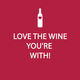 """Love the Wine You""re With!"