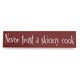 Never Trust a Skinny Cook Wall Sign
