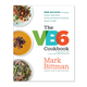 The VB6 Cookbook: 348 Recipes for Healthy Vegan Meals All Day and Delicious Flexitarian Dinners at Night